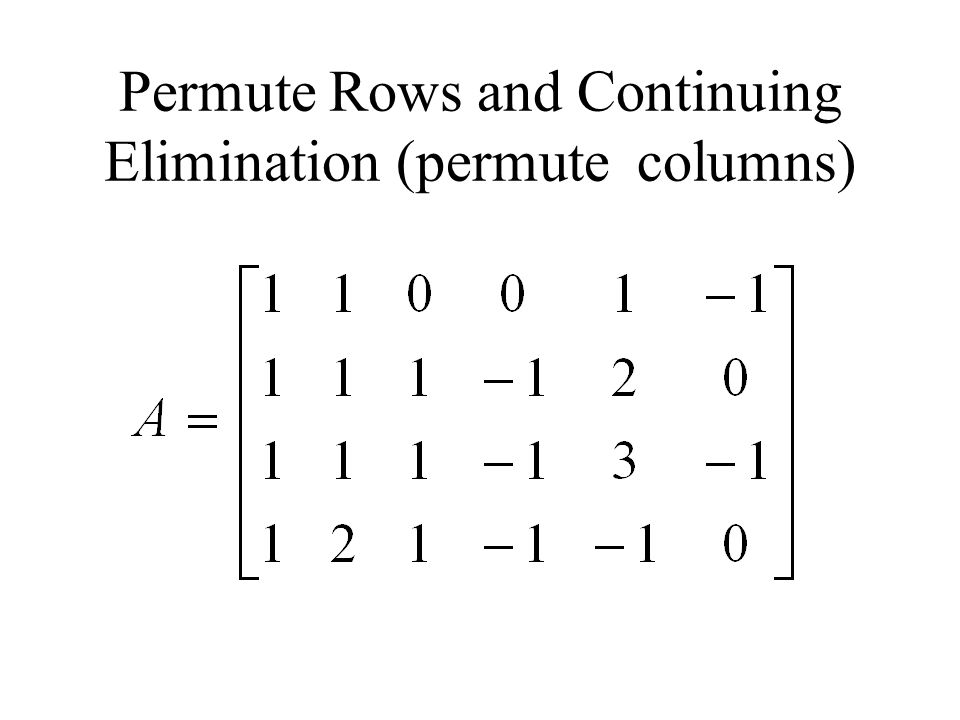 Permute Rows and Continuing Elimination (permute columns)