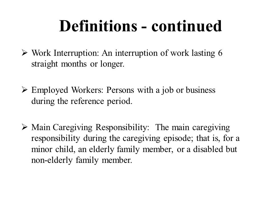 Definitions - continued  Work Interruption: An interruption of work lasting 6 straight months or longer.