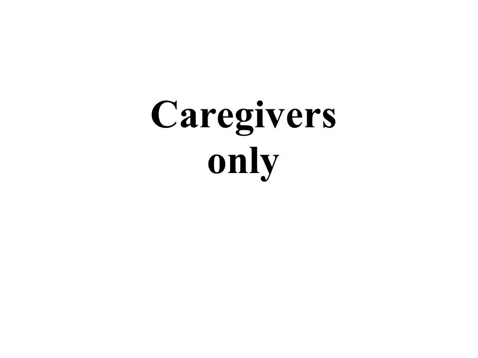 Caregivers only