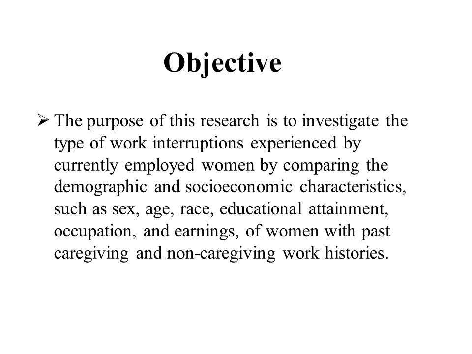 Objective  The purpose of this research is to investigate the type of work interruptions experienced by currently employed women by comparing the demographic and socioeconomic characteristics, such as sex, age, race, educational attainment, occupation, and earnings, of women with past caregiving and non-caregiving work histories.