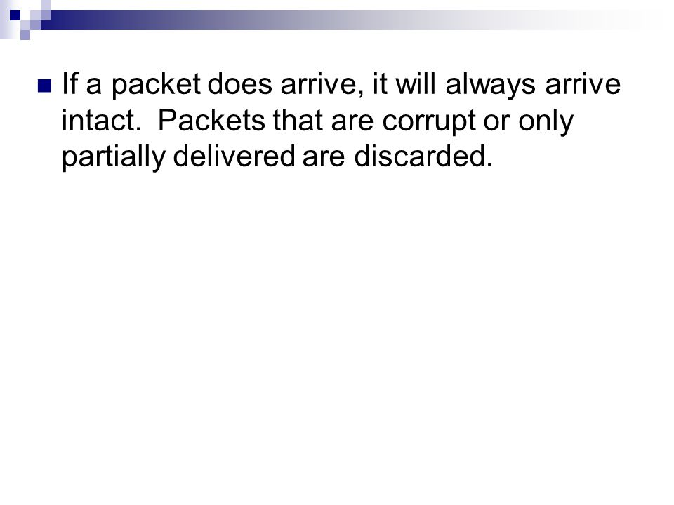 If a packet does arrive, it will always arrive intact.
