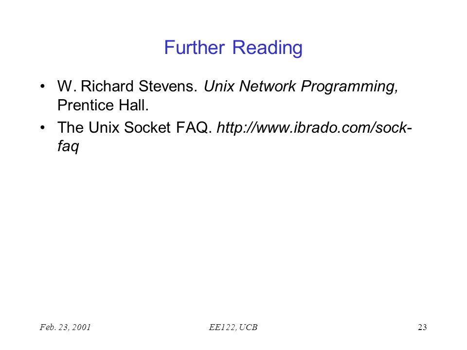 Feb. 23, 2001EE122, UCB23 Further Reading W. Richard Stevens.