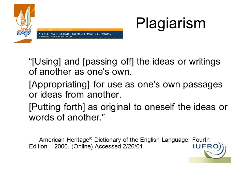 Plagiarism [Using] and [passing off] the ideas or writings of another as one s own.