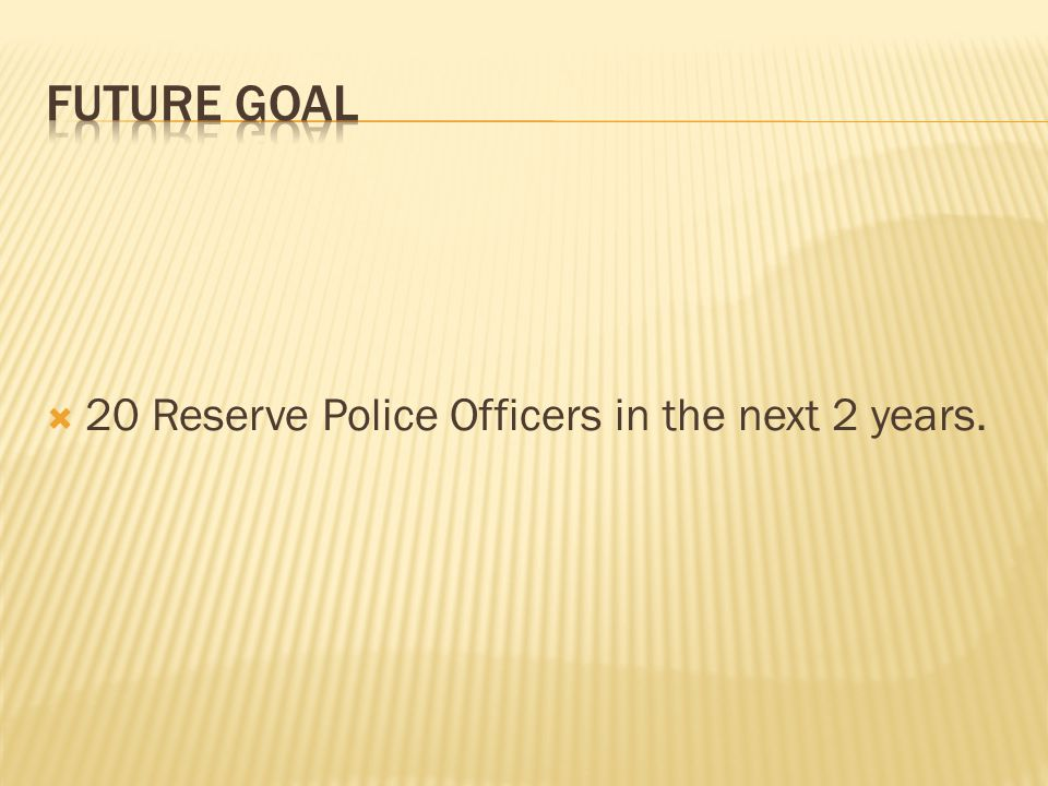  20 Reserve Police Officers in the next 2 years.