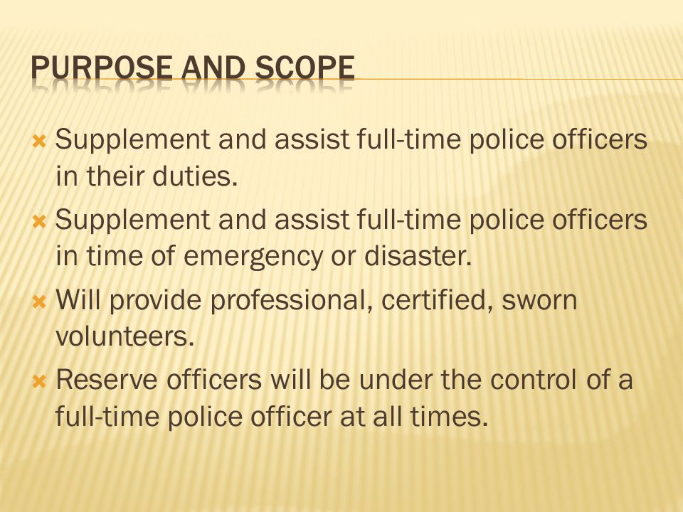  Supplement and assist full-time police officers in their duties.