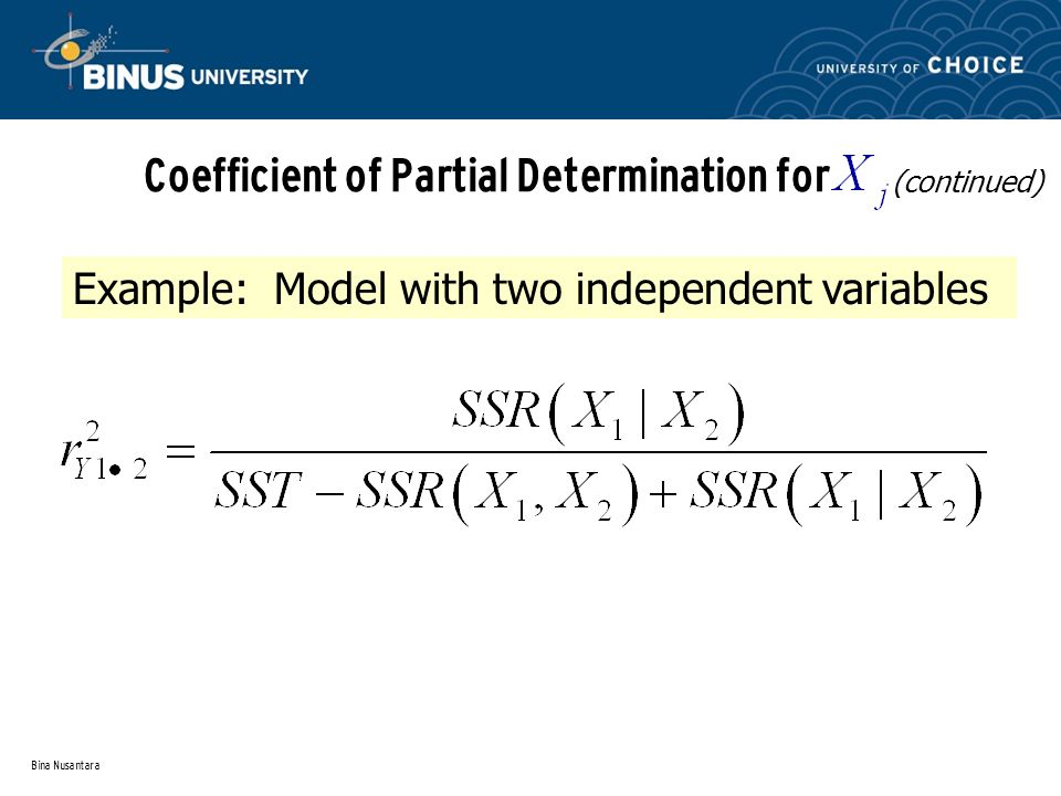 Bina Nusantara Coefficient of Partial Determination for (continued) Example: Model with two independent variables