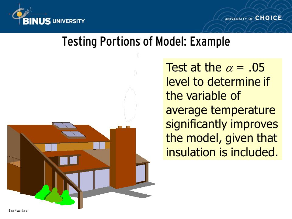 Bina Nusantara Testing Portions of Model: Example Test at the  =.05 level to determine if the variable of average temperature significantly improves the model, given that insulation is included.