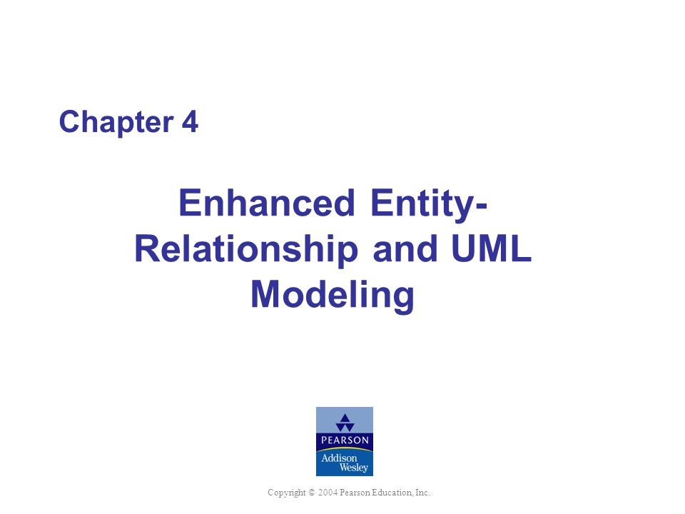 Chapter 4 Enhanced Entity- Relationship and UML Modeling
