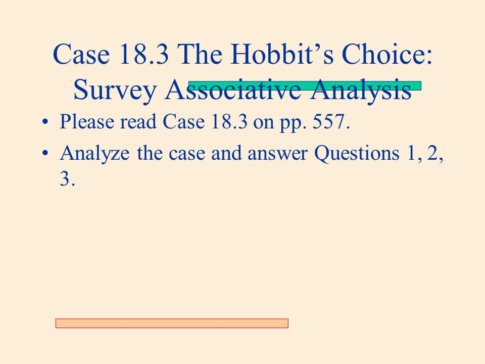 Case 18.3 The Hobbit's Choice: Survey Associative Analysis Please read Case 18.3 on pp.
