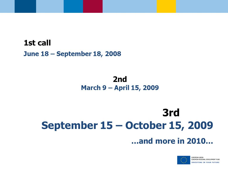 1st call June 18 – September 18, nd March 9 – April 15, rd September 15 – October 15, 2009 …and more in 2010…