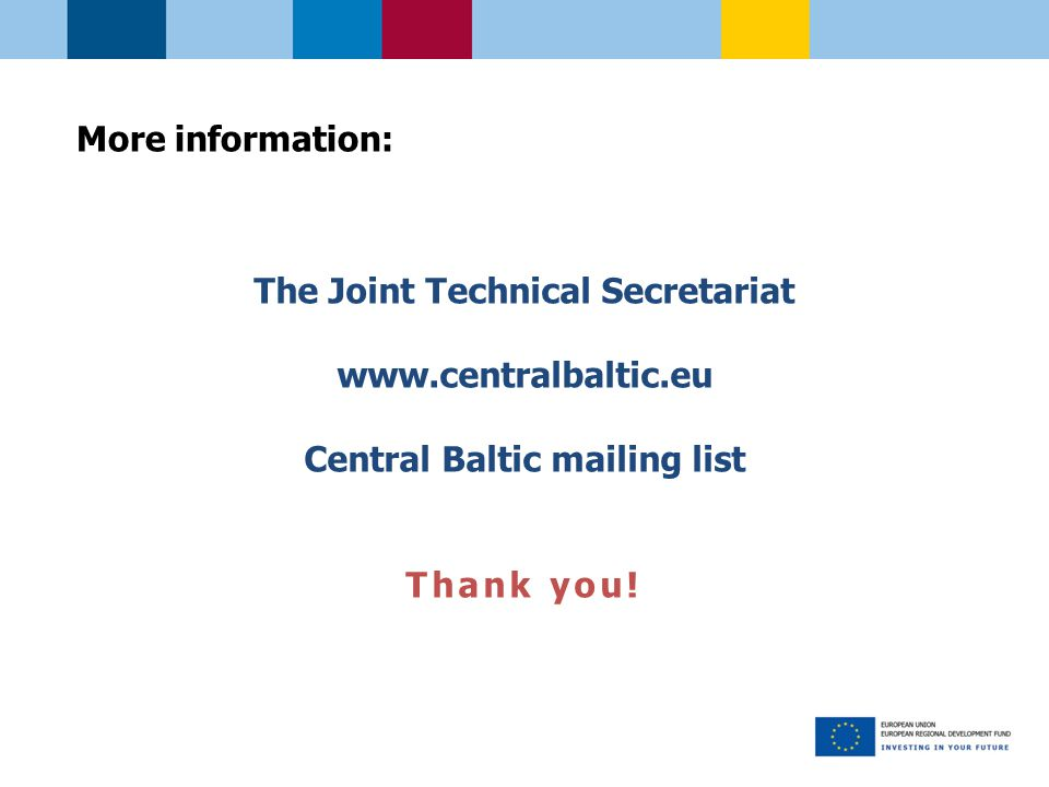 More information: The Joint Technical Secretariat   Central Baltic mailing list Thank you!