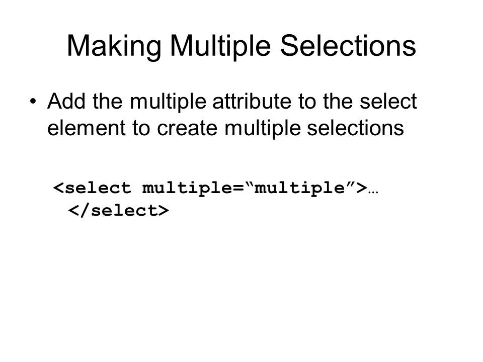 Making Multiple Selections Add the multiple attribute to the select element to create multiple selections …