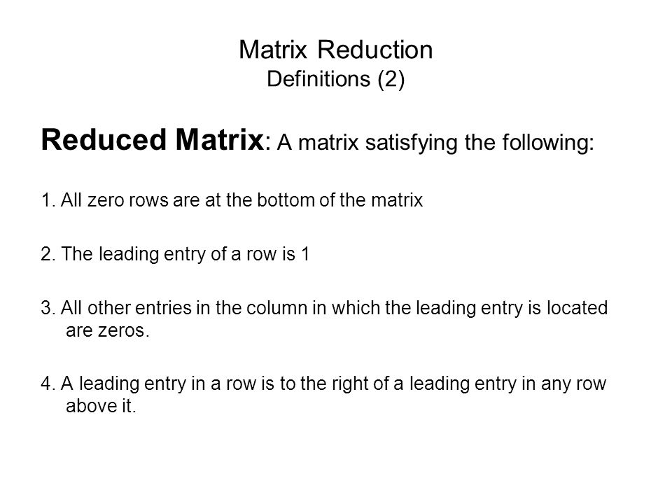 Matrix Reduction Definitions (2) Reduced Matrix : A matrix satisfying the following: 1.
