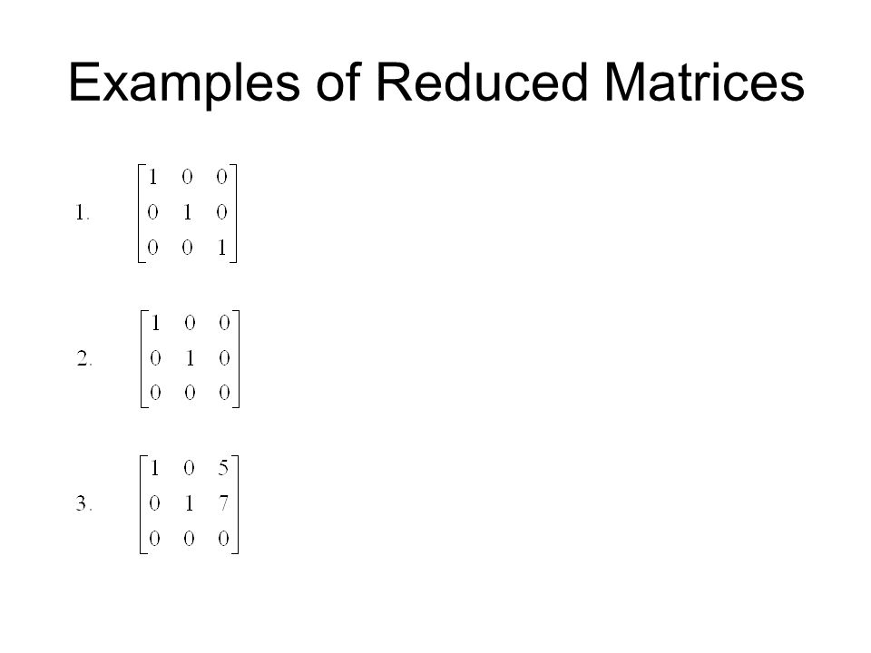 Examples of Reduced Matrices