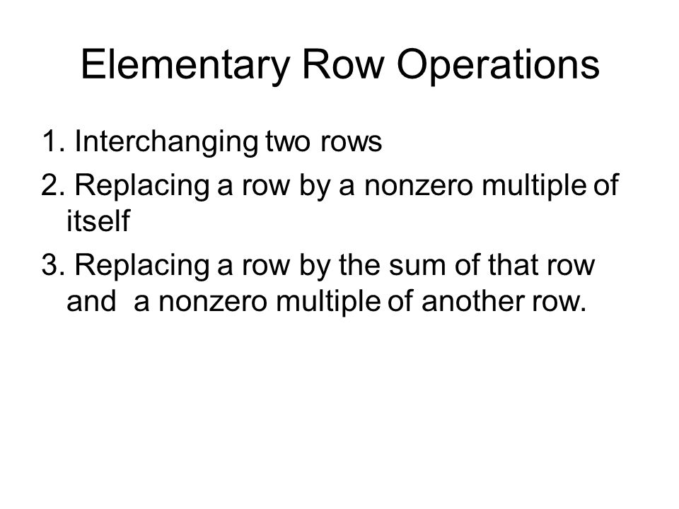 Elementary Row Operations 1. Interchanging two rows 2.
