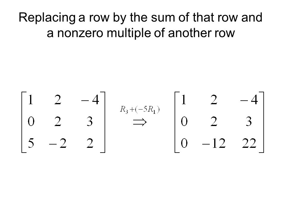 Replacing a row by the sum of that row and a nonzero multiple of another row
