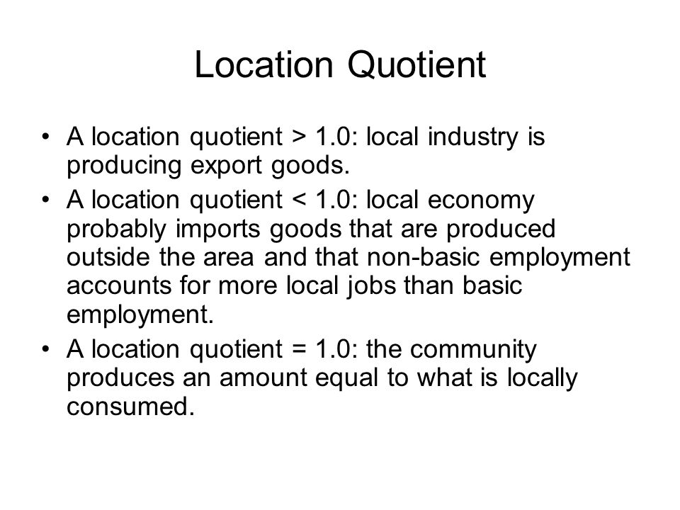 A location quotient > 1.0: local industry is producing export goods.