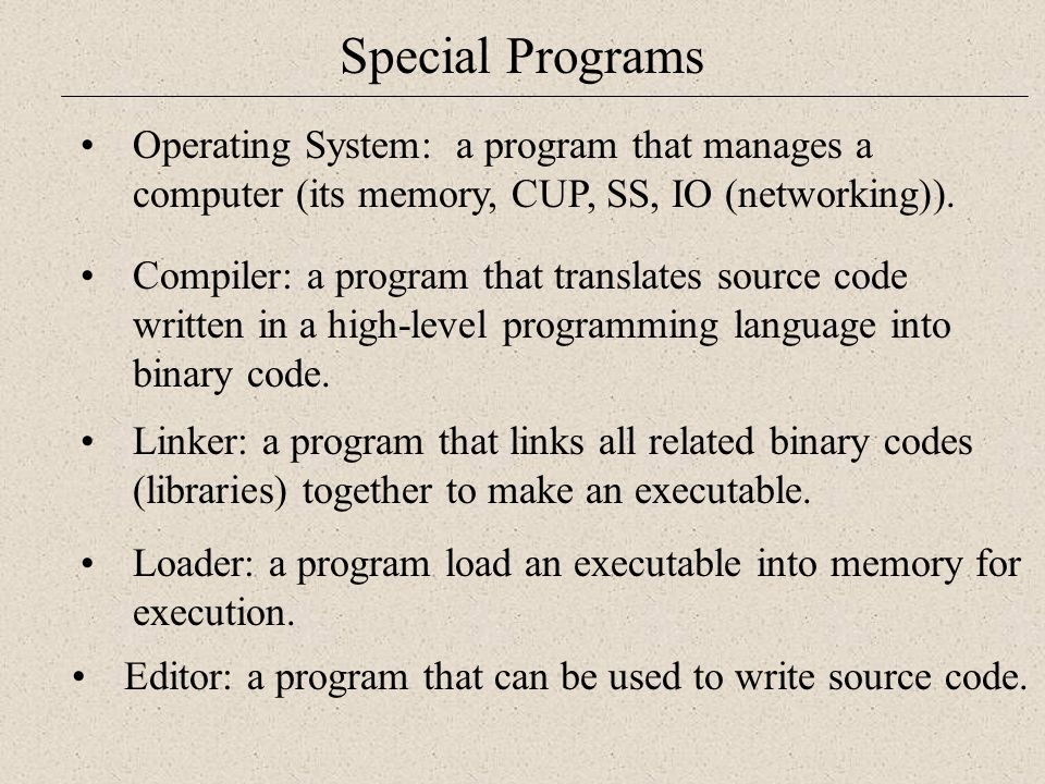 Special Programs Operating System: a program that manages a computer (its memory, CUP, SS, IO (networking)).