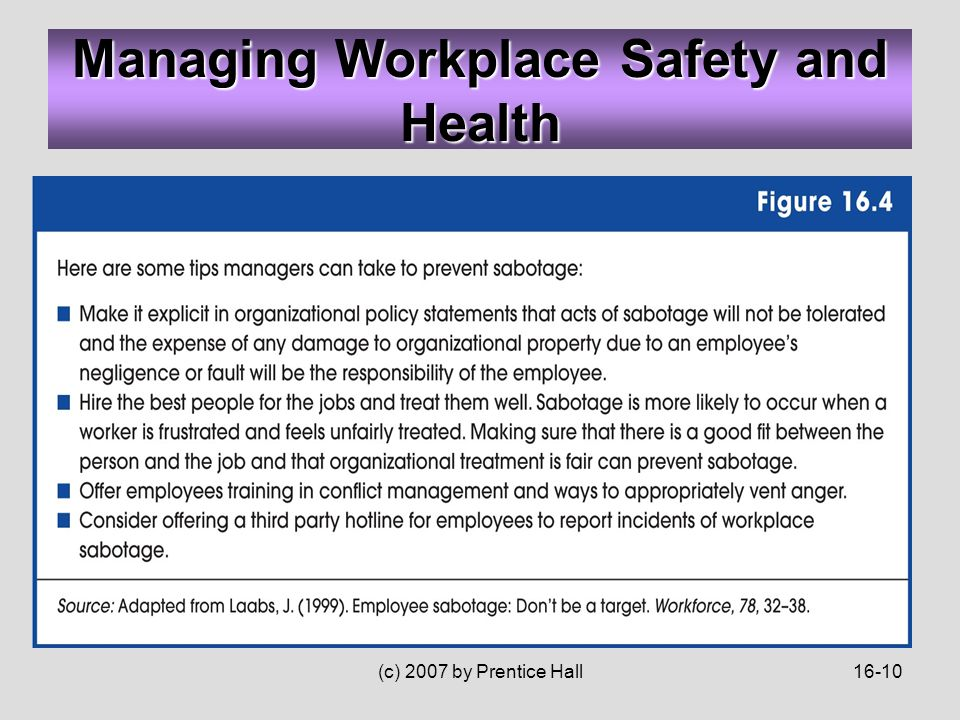(c) 2007 by Prentice Hall16-10 Managing Workplace Safety and Health