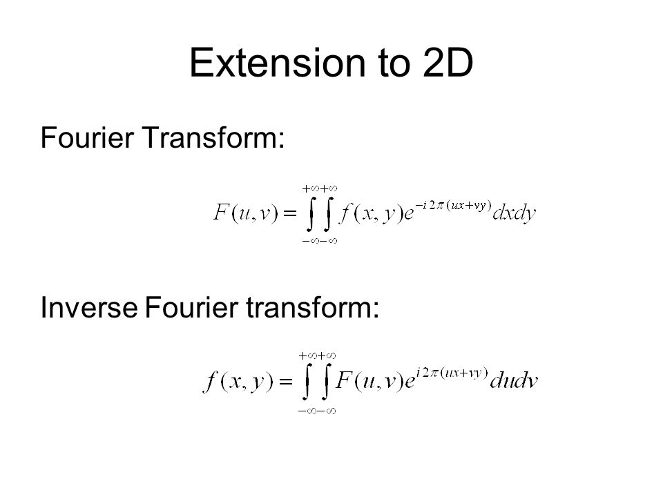 Extension to 2D Fourier Transform: Inverse Fourier transform: