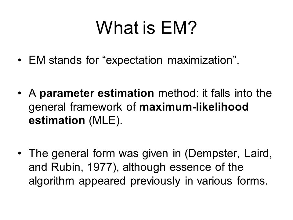 What is EM. EM stands for expectation maximization .