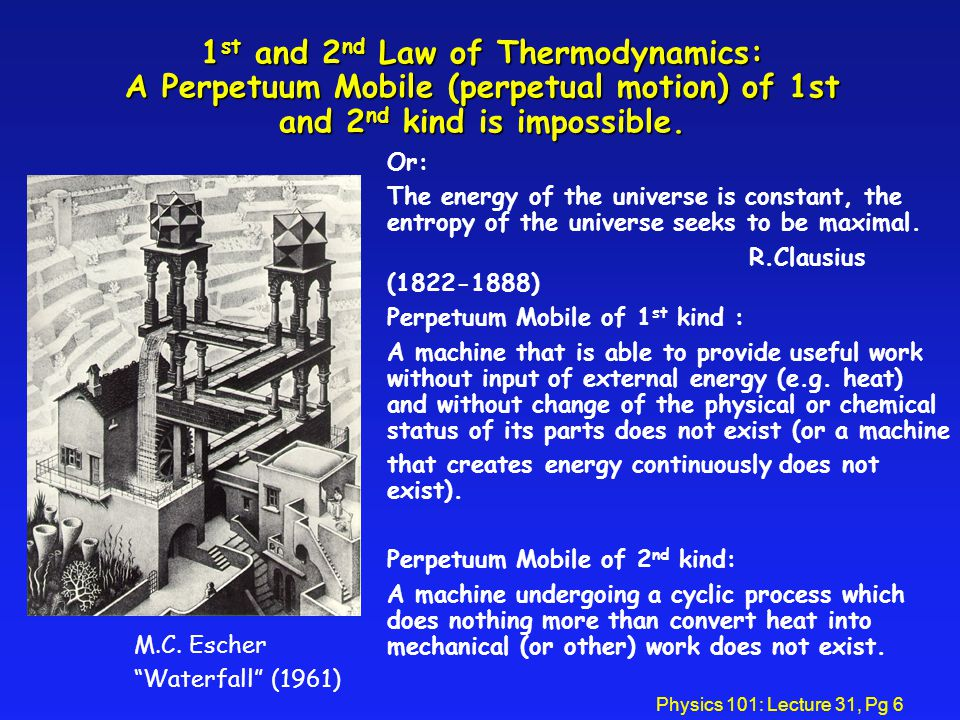 Physics 101: Lecture 31, Pg 6 1 st and 2 nd Law of Thermodynamics: A Perpetuum Mobile (perpetual motion) of 1st and 2 nd kind is impossible.