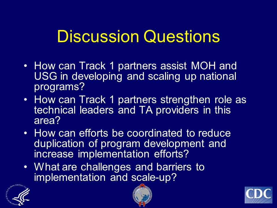Discussion Questions How can Track 1 partners assist MOH and USG in developing and scaling up national programs.