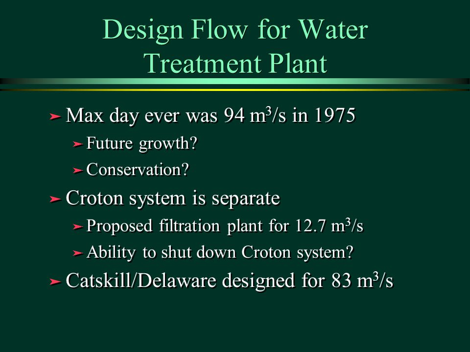 Design Flow for Water Treatment Plant ä Max day ever was 94 m 3 /s in 1975 ä Future growth.