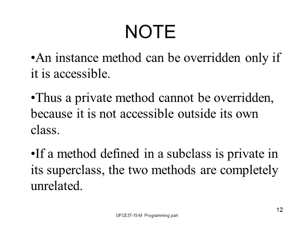 UFCE3T-15-M Programming part 12 NOTE An instance method can be overridden only if it is accessible.