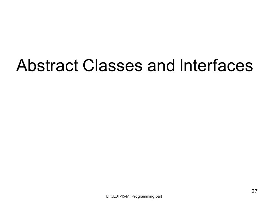 UFCE3T-15-M Programming part 27 Abstract Classes and Interfaces