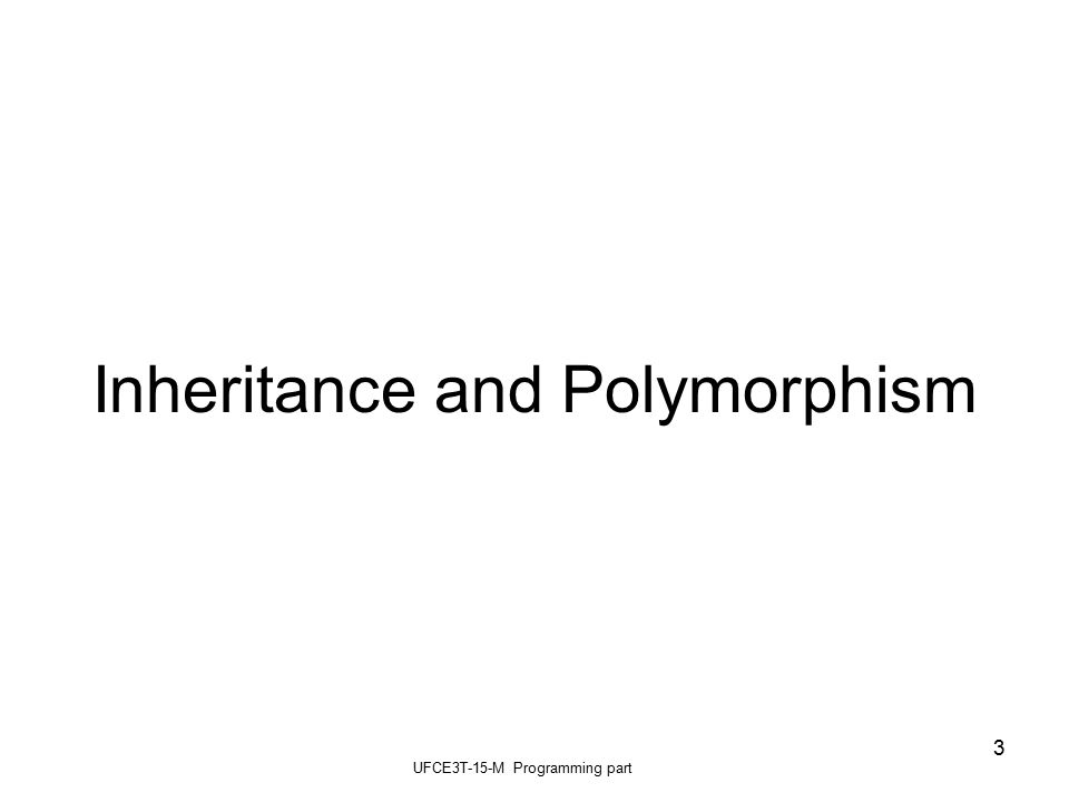 UFCE3T-15-M Programming part 3 Inheritance and Polymorphism