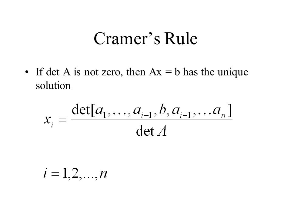 Cramer's Rule If det A is not zero, then Ax = b has the unique solution