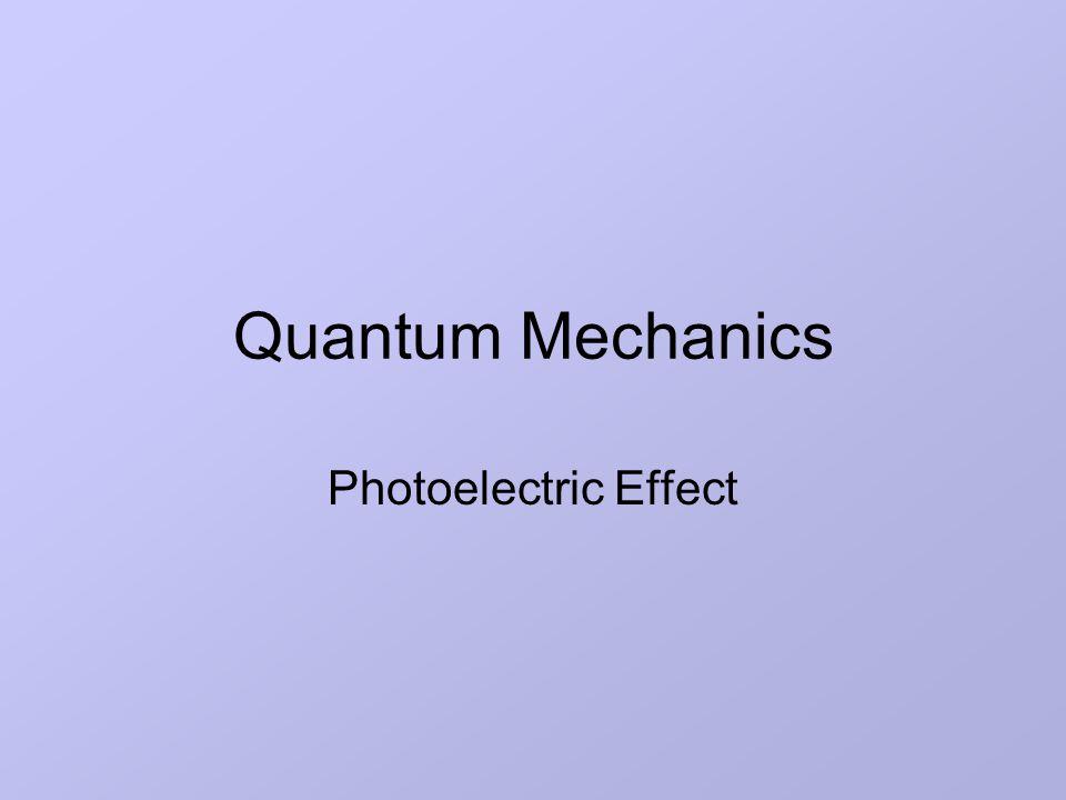 Quantum Mechanics Photoelectric Effect  Lesson Aims State the main