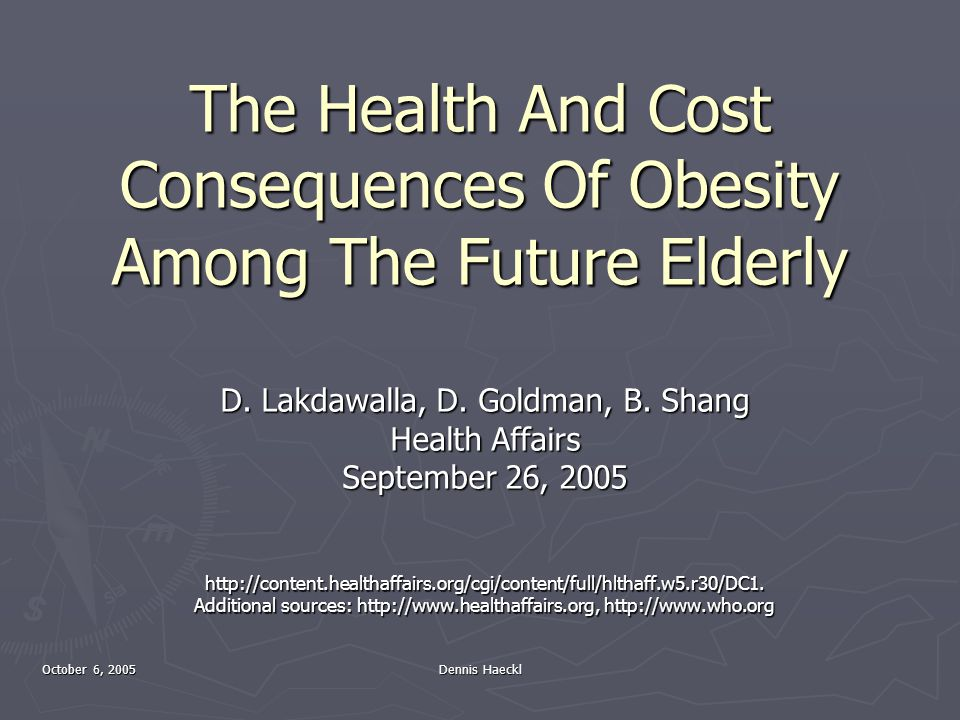 October 6, 2005 Dennis Haeckl The Health And Cost Consequences Of Obesity Among The Future Elderly D.
