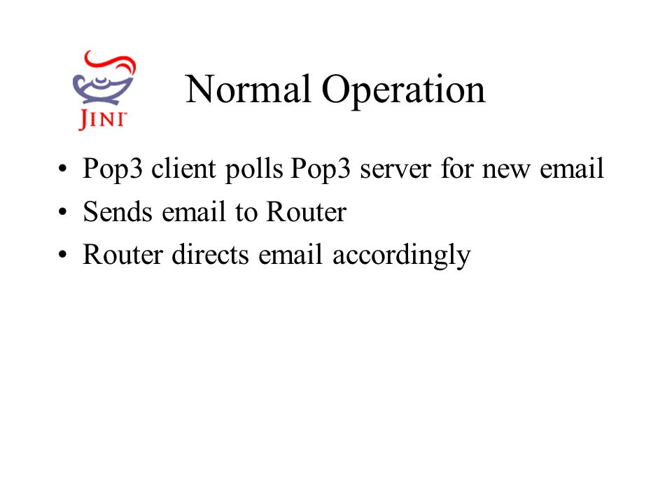 Normal Operation Pop3 client polls Pop3 server for new  Sends  to Router Router directs  accordingly