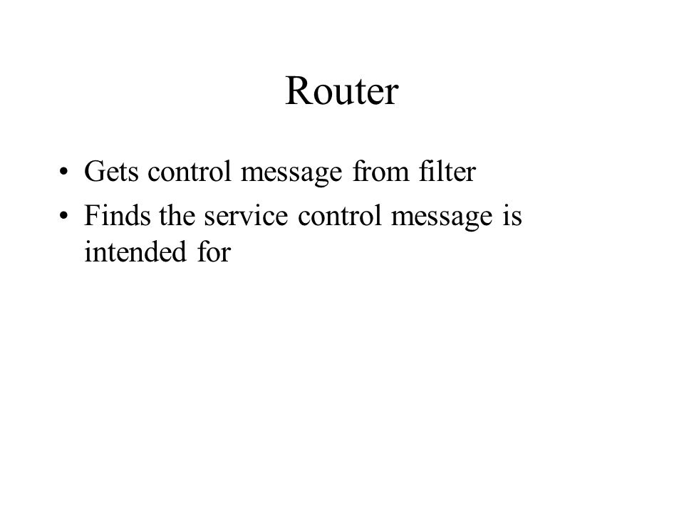 Router Gets control message from filter Finds the service control message is intended for