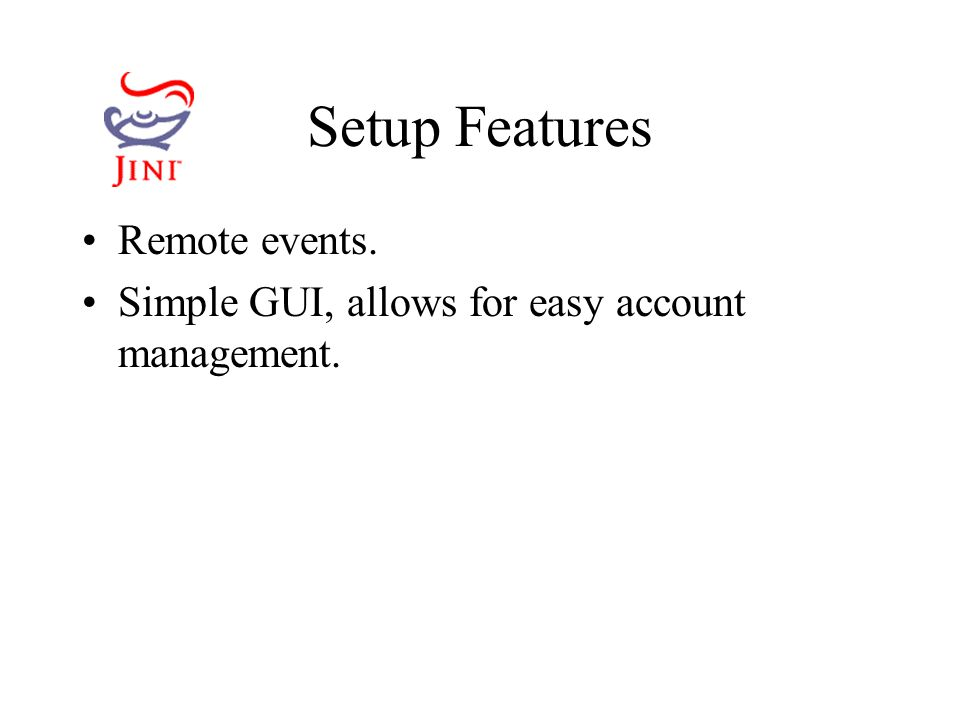 Setup Features Remote events. Simple GUI, allows for easy account management.