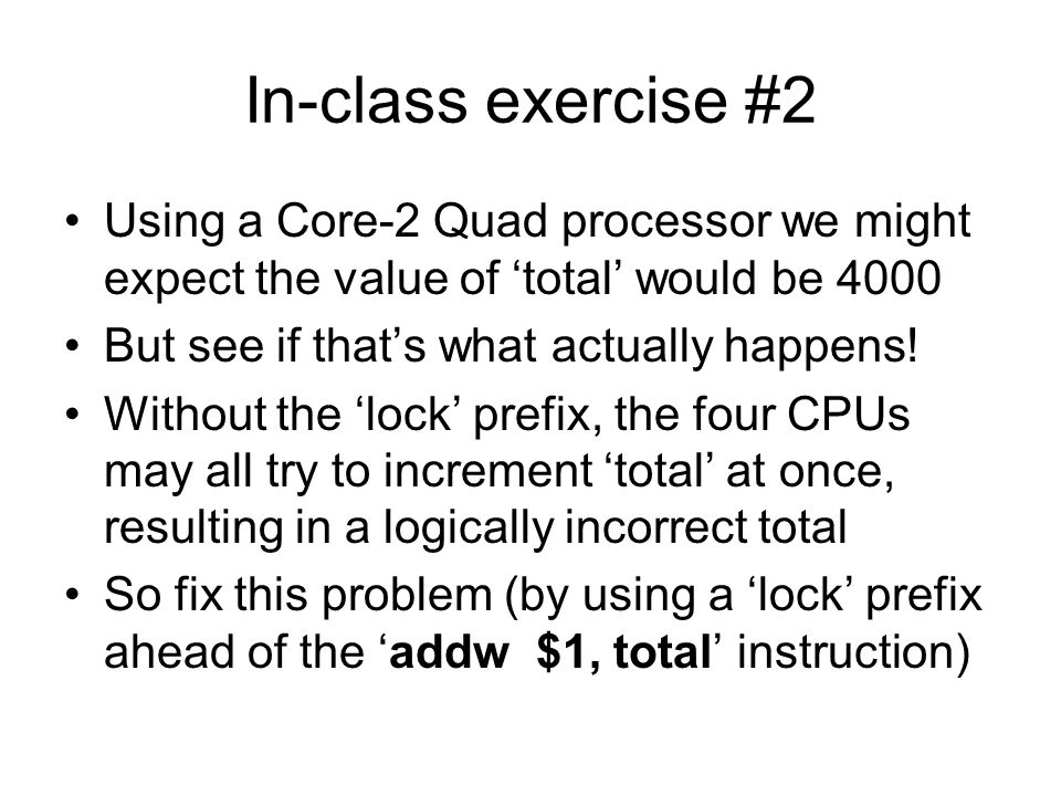 In-class exercise #2 Using a Core-2 Quad processor we might expect the value of 'total' would be 4000 But see if that's what actually happens.