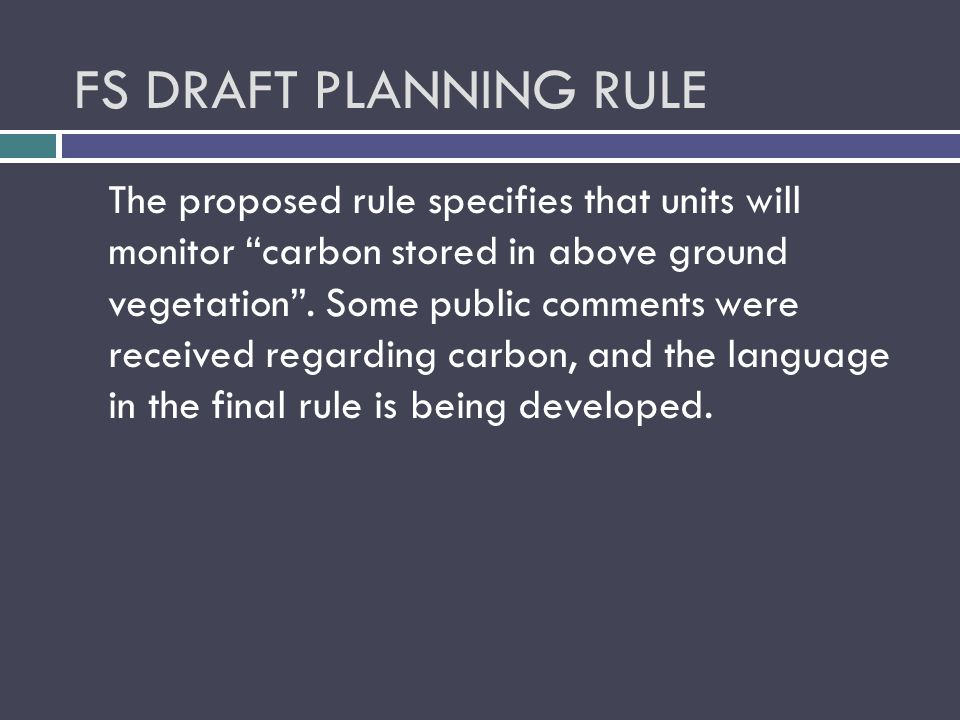 FS DRAFT PLANNING RULE The proposed rule specifies that units will monitor carbon stored in above ground vegetation .