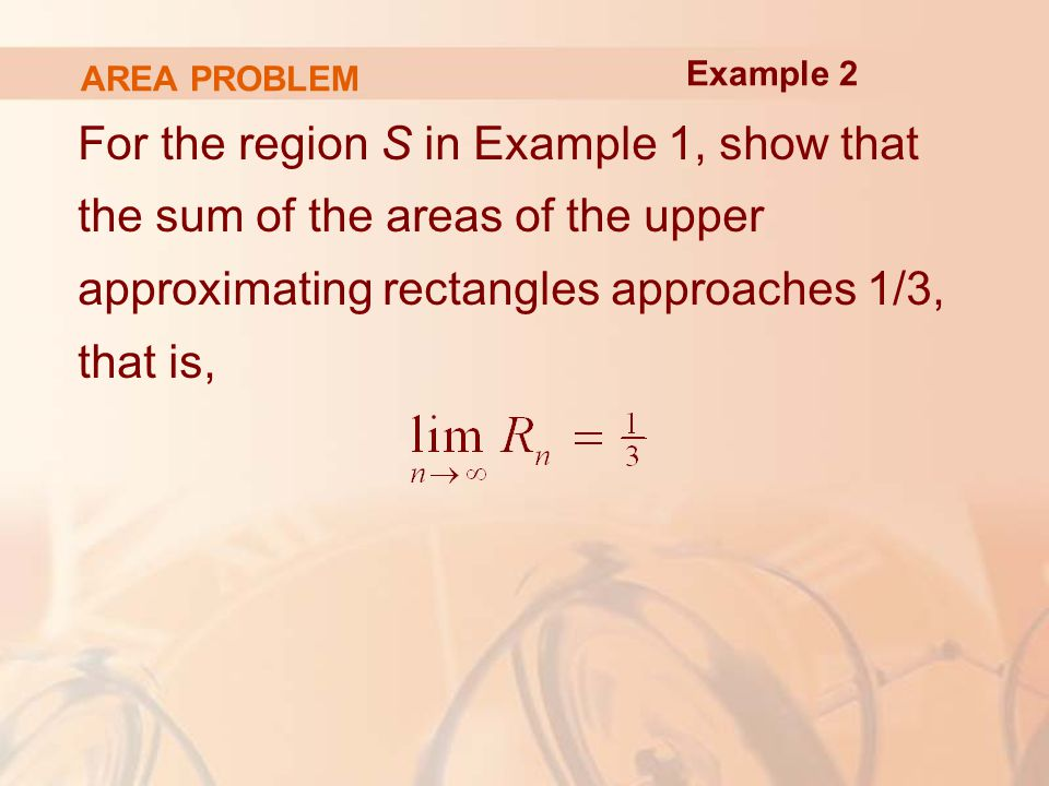 AREA PROBLEM For the region S in Example 1, show that the sum of the areas of the upper approximating rectangles approaches 1/3, that is, Example 2