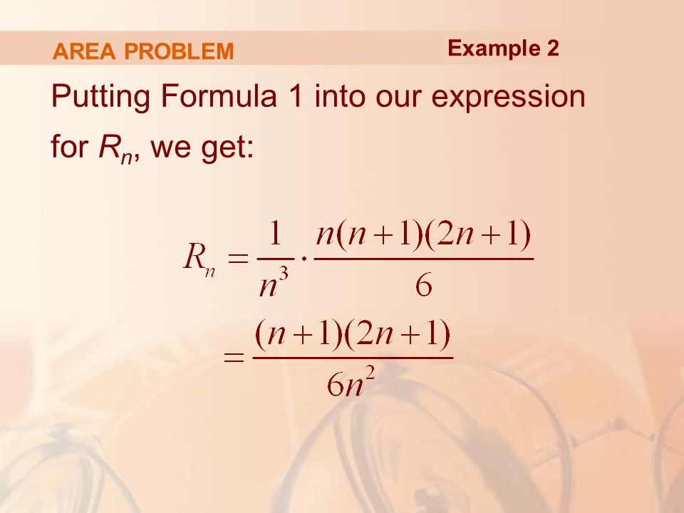AREA PROBLEM Putting Formula 1 into our expression for R n, we get: Example 2