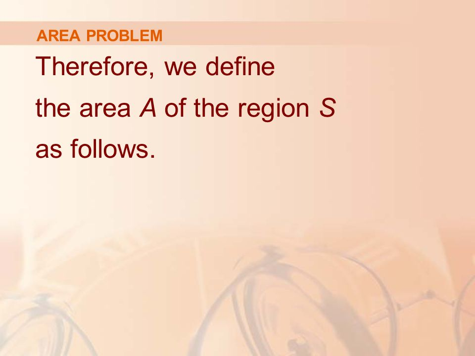 AREA PROBLEM Therefore, we define the area A of the region S as follows.