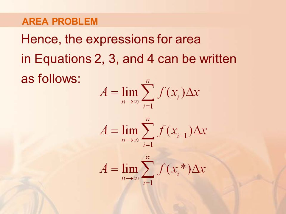 AREA PROBLEM Hence, the expressions for area in Equations 2, 3, and 4 can be written as follows: