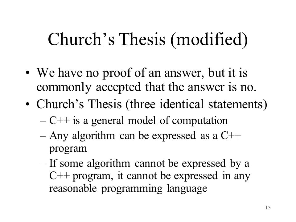 15 Church's Thesis (modified) We have no proof of an answer, but it is commonly accepted that the answer is no.