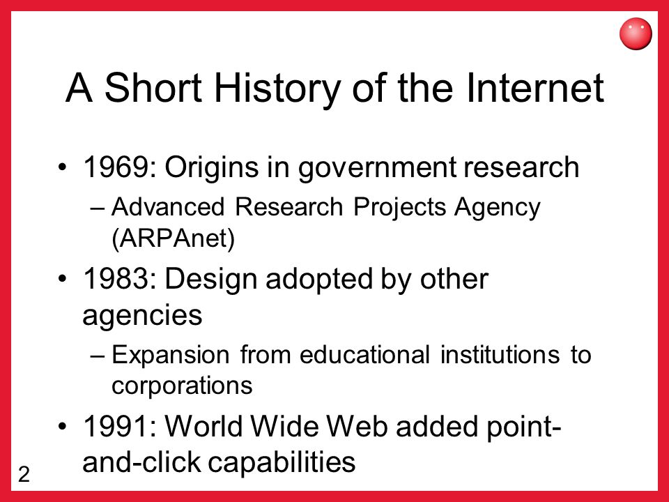 an overview of the immense growth of world wide web and a brief history of arpanet A (very brief) history of the internet (cont) the idea of a survivable and fault-tolerant network was very different from conventional highly-centralized services such as.