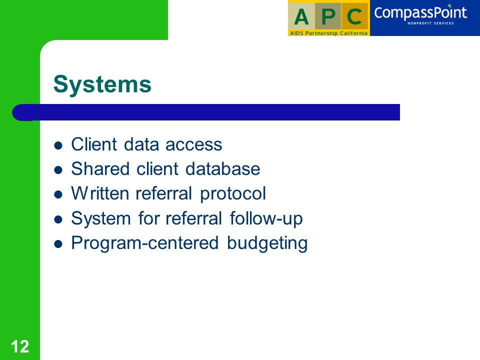 12 Systems Client data access Shared client database Written referral protocol System for referral follow-up Program-centered budgeting