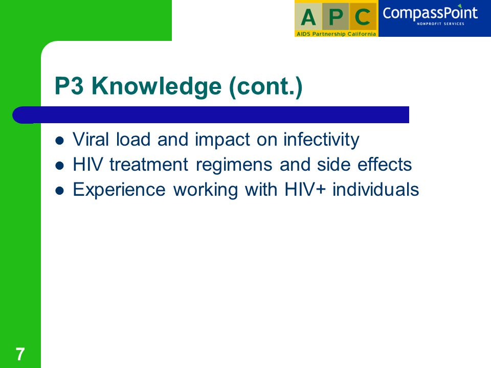 7 P3 Knowledge (cont.) Viral load and impact on infectivity HIV treatment regimens and side effects Experience working with HIV+ individuals