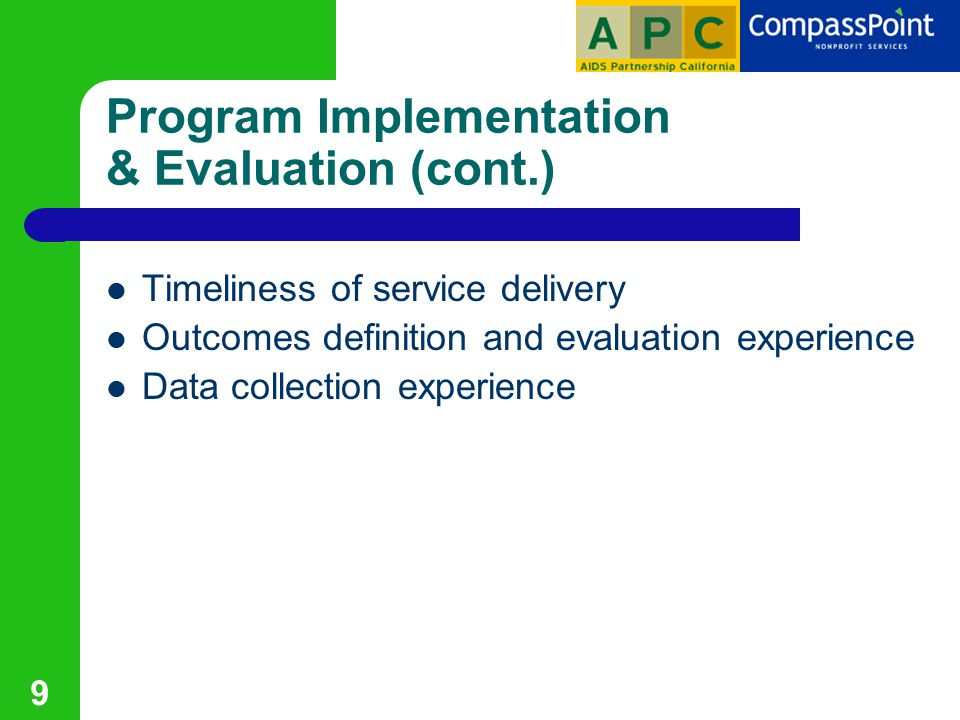 9 Program Implementation & Evaluation (cont.) Timeliness of service delivery Outcomes definition and evaluation experience Data collection experience