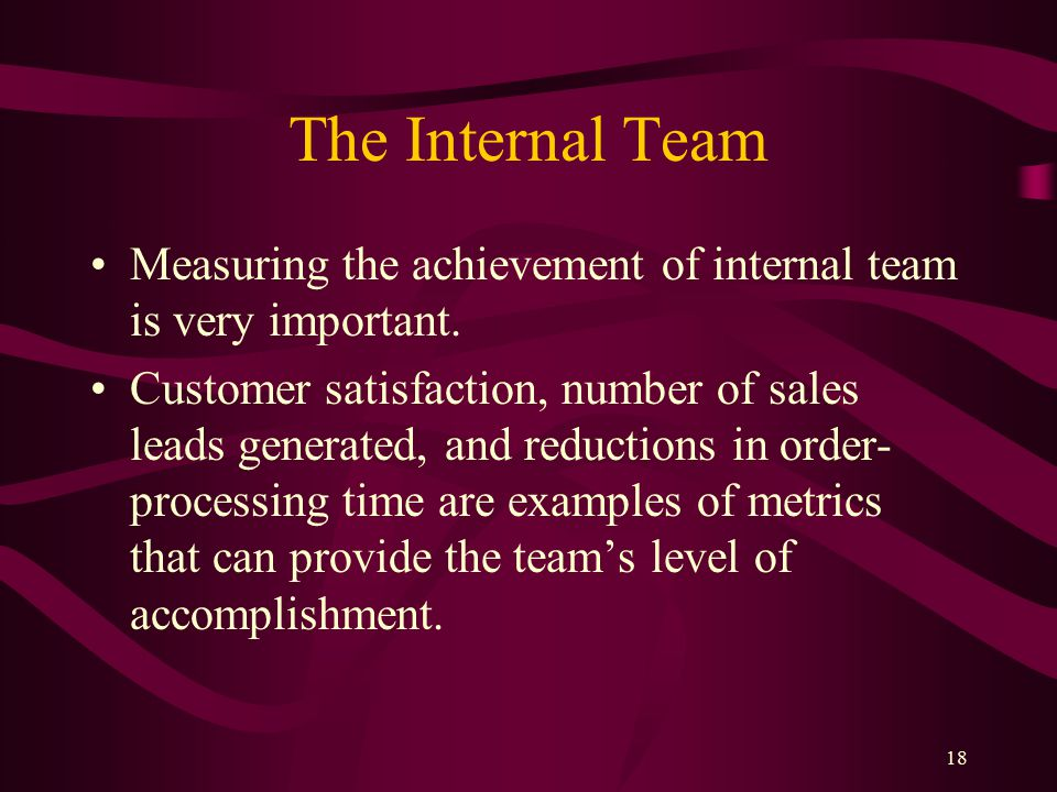 18 The Internal Team Measuring the achievement of internal team is very important.