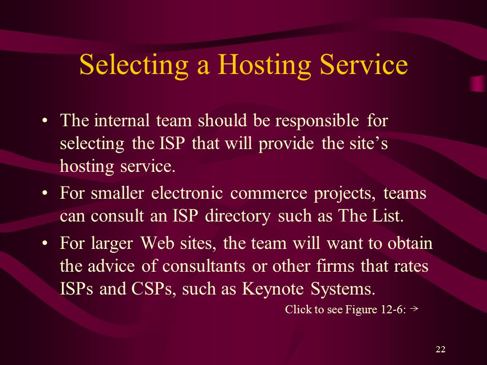 22 Selecting a Hosting Service The internal team should be responsible for selecting the ISP that will provide the site's hosting service.